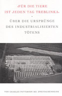 """Charles Patterson (""""Eternal Treblinka"""") auf deutsch. """"Für die Tiere ist jeden Tag Treblinka"""" - Über die Ursprünge des industrialisierten Tötens"""